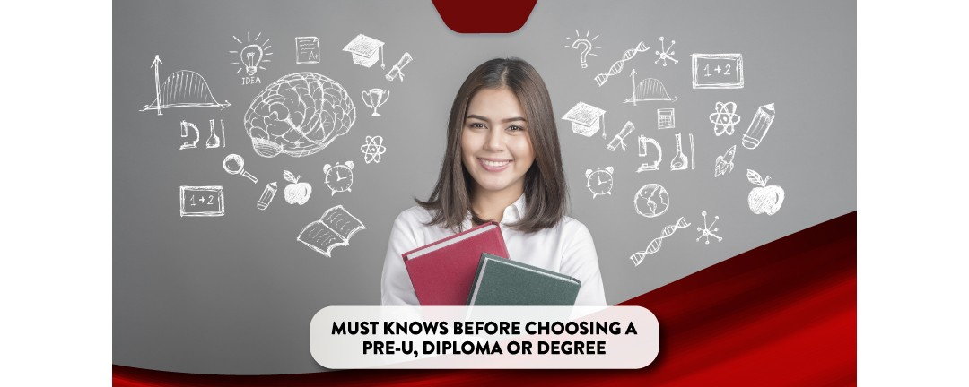 Must Knows Before Choosing a Pre-U, Diploma or Degree